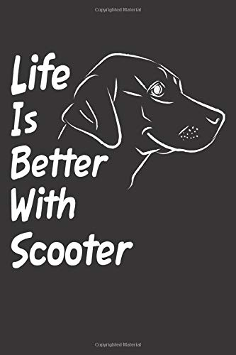 Life Is Better With Scooter: Blank Dotted Male Dog Name Personalized & Customized Labrador Notebook Journal for Women, Men & Kids. Chocolate, Yellow & ... & Christmas Gift for Dog Lover & Owner. (Teen Mom-shirt)
