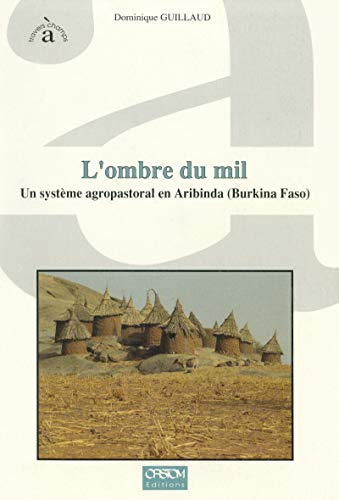 L'ombre du mil: Un système agropastoral en Aribinda (Burkina Faso) (À travers champs) par Dominique Guillaud
