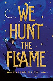 We Hunt the Flame (Sands of Arawiya Book 1) (English Edition)