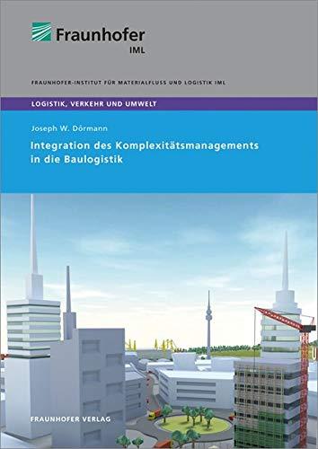 Integration des Komplexitätsmanagements in die Baulogistik. (Logistik, Verkehr und Umwelt)