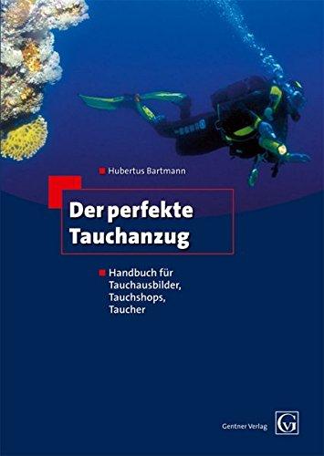 Der perfekte Tauchanzug: Handbuch für Tauchausbilder, Tauchshops, Taucher