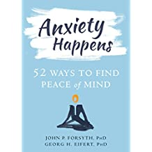 Anxiety Happens: 52 Ways to Find Peace of Mind (English Edition)