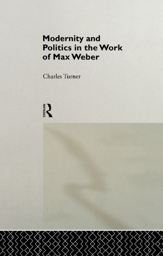 Modernity and Politics in the Work of Max Weber