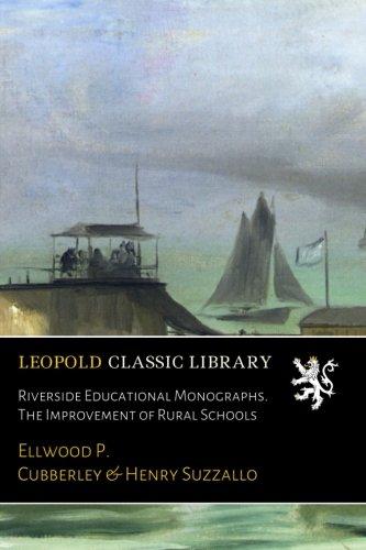 Riverside Educational Monographs. The Improvement of Rural Schools por Ellwood P. Cubberley