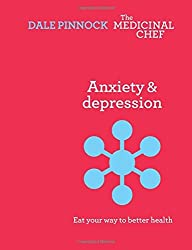 Anxiety & Depression: Eat Your Way to Better Health (The Medicinal Chef) by Dale Pinnock (2015-02-12)
