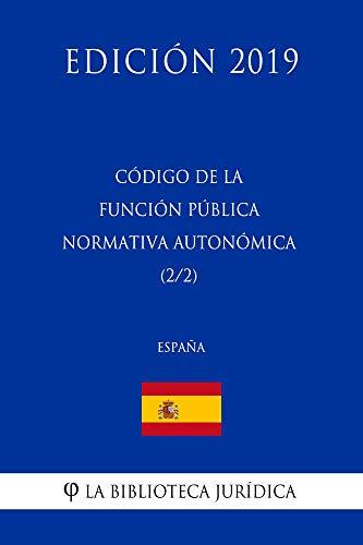 Código de la Función Pública Normativa Autonómica (2/2) (España) (Edición 2019) por La Biblioteca Jurídica