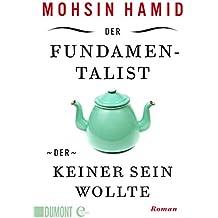 Der Fundamentalist, der keiner sein wollte: Roman (German Edition)