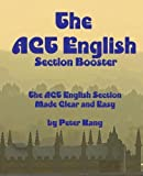 The ACT English Section Booster: Increase your ACT English Section Score 4 Points by Mr. Peter Kang (2015-11-18)