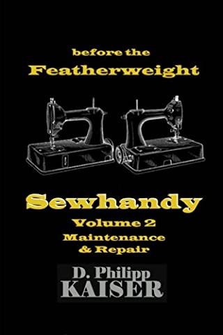 before the Featherweight Sewhandy Volume 2 Maintenance & Repair (Singer Featherweight)