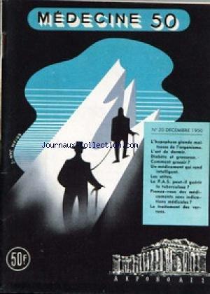 MEDECINE [No 20] du 01/12/1950 - L'HYPOPHYSE GLANDE MAITRESSE DE L'ORGANISME - L'ART DE DORMIR - DIABETE ET GROSSESSE - COMMENT GROSSIR - LES OTITES - LE P.A.S. PEUT-IL GUERIR LA TUBERCULOSE - LES MEDICAMENTS - LE TRAITEMENT DES VERRUES.