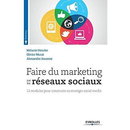 Faire du marketing sur les réseaux sociaux: 12 modules pour construire sa stratégie social média.