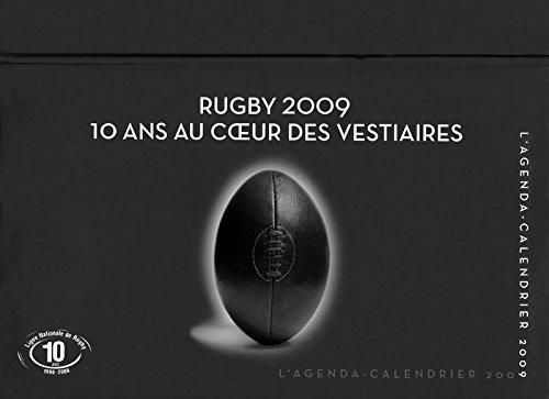 Agenda Calendrier Rugby 2009 10 Ans au Coeur des Vestiaires par Collectif