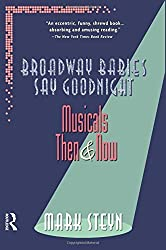 Broadway Babies Say Goodnight: Musicals Then and Now by Mark Steyn (1999-04-14)