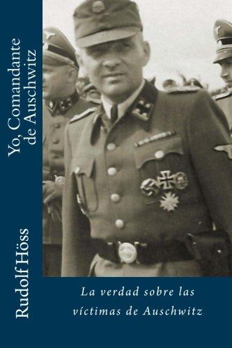 Yo, Comandante de Auschwitz: La verdad sobre las víctimas de Auschwitz
