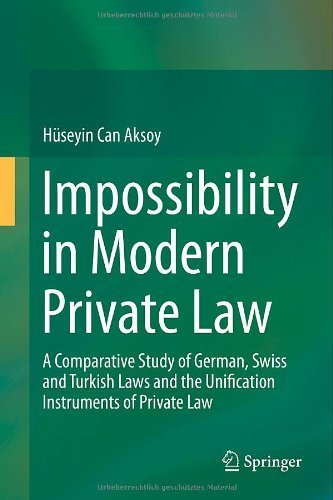 Impossibility in Modern Private Law: A Comparative Study of German, Swiss and Turkish Laws and the Unification Instruments of Private Law 2014 edition by Aksoy, H¨¹seyin Can (2013) Hardcover