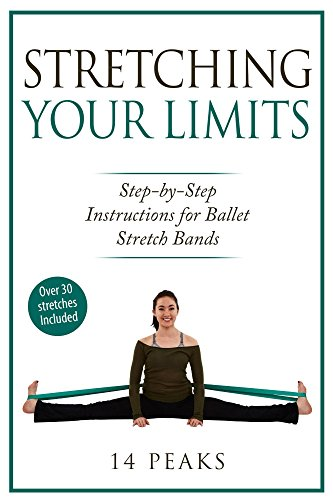 Stretching Your Limits: Over 30 Step by Step Instructions for Ballet Stretch Bands por 14 Peaks