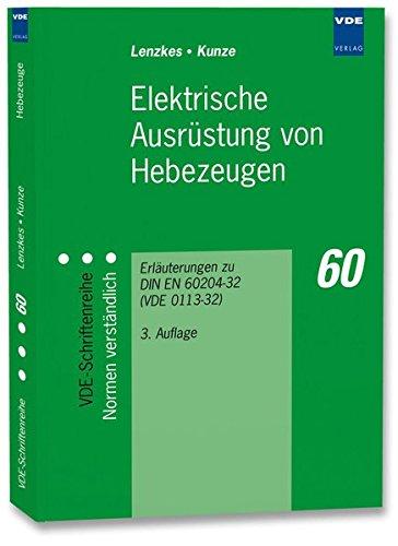 Elektrische Ausrüstung von Hebezeugen: Erläuterungen zu DIN EN 60204-32 (VDE 0113-32) (VDE-Schriftenreihe - Normen verständlich)