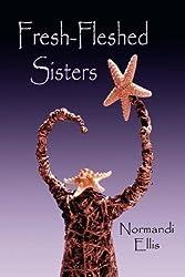 Fresh-fleshed Sisters by Normandi Ellis (2007-08-01)