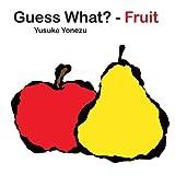 Guess What?--Fruit (Yonezu, Guess What?, Board Books)