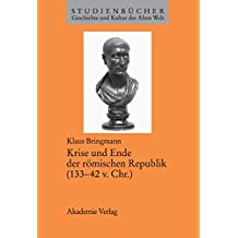 Krise und Ende der römischen Republik (133-42 v. Chr.) (Studienbücher Geschichte und Kultur der Alten Welt)