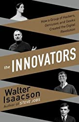 How a Group of Inventors, Hackers, Geniuses, and Geeks Created the Digital Revolution The Innovators (Hardback) - Common