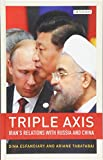 Triple-Axis: Irans Relations with Russia and China (Library of International Relations, Band 86)
