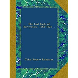 The Last Earls of Barrymore, 1769-1824 ... (Paperback)