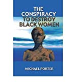 (THE CONSPIRACY TO DESTROY BLACK WOMEN) BY Porter, Michael(Author)Paperback on (04 , 2001)