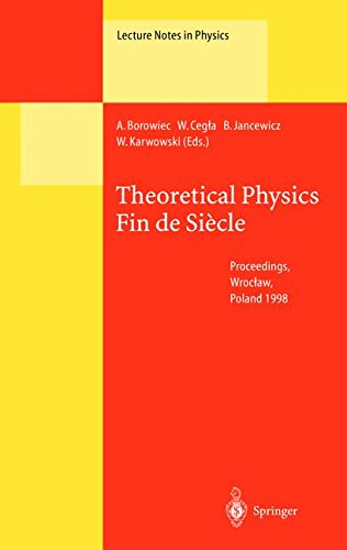 Theoretical Physics Fin de Siecle: Proceedings of the XII Max Born Symposium Held in Wroc Aw, Poland, 23 26 September 1998: Proceedings of the XII Max ... September 1998 (Lecture Notes in Physics) par A. Borowiec, W. Cegla, B. Jancewicz