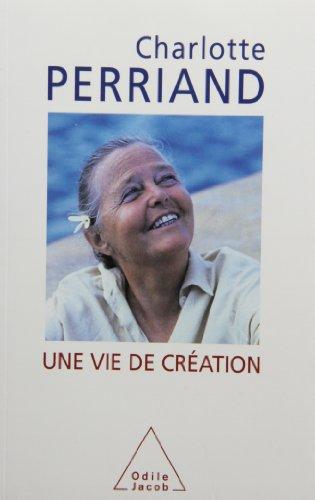 Une vie de création par Charlotte Perriand
