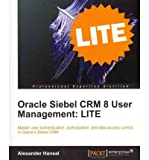 [(Oracle Siebel CRM 8 User Management LITE Edition * * )] [Author: Alexander Hansal] [Apr-2011]
