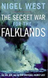 The Secret War For The Falklands: The SAS, MI6, and the War Whitehall Nearly Lost by NIGEL WEST (1997-08-01)