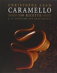 Idea Regalo - Caramello. 150 ricette e le tecniche per realizzarle. Ediz. illustrata