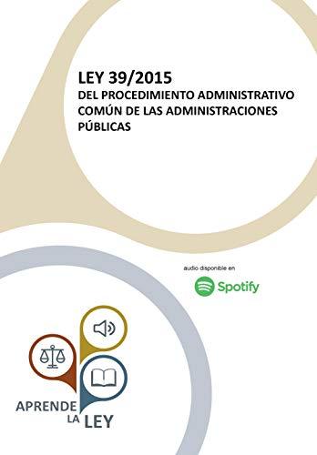 LEY 39/2015 DEL PROCEDIMIENTO ADMINISTRATIVO COMÚN DE LAS ADMINISTRACIONES PÚBLICAS: (Edición 2018) por Aprende la Ley
