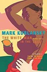 The White Man In The Tree: And Other Stories by Mark Kurlansky (2001-12-06)