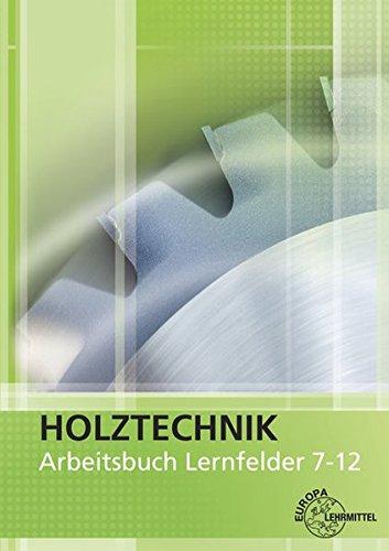 Arbeitsbuch Holztechnik Lernfelder 7-12
