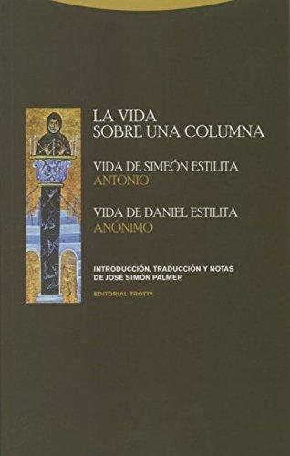 La vida sobre una columna: Vida de Simeón Estilita, Vida de Daniel Estilita (Estructuras y Procesos. Religión)