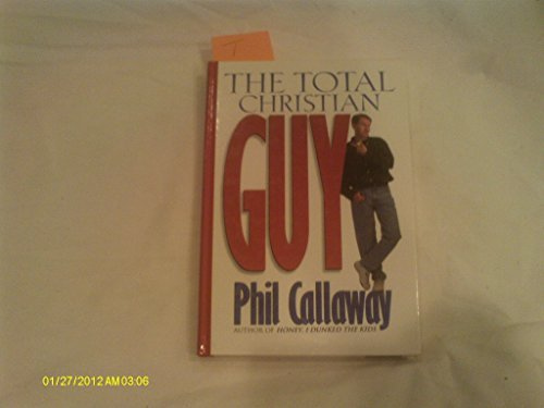 The Total Christian Guy by Phil Callaway (1996-07-02) -