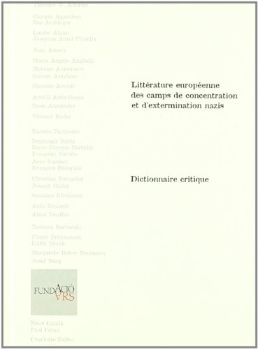 Dictionaire critique de la literature europeenne des camps de concentracion extermination nazis