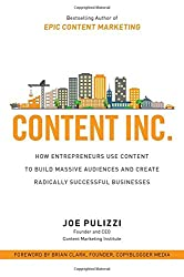 Content Inc: How Entrepreneurs Use Content to Build Massive Audiences and Create Radically Successful Businesses