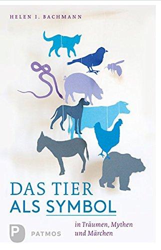 Tier-symbolik (Das Tier als Symbol in Träumen, Mythen und Märchen)