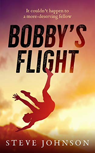 Bobby\'s Flight: It couldn\'t happen to a more-deserving fellow (English Edition)