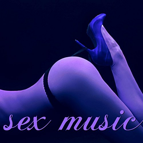 Sex Music - Lounge & Chillout Songs for Sexy Erotic Moments, Seductive Massage & Good Sex