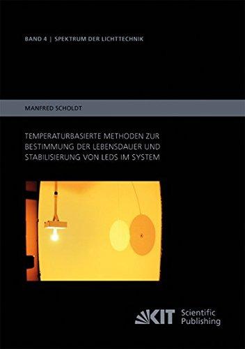 Temperaturbasierte Methoden zur Bestimmung der Lebensdauer und Stabilisierung von LEDs im System (Spektrum der Lichttechnik / Karlsruher Institut fuer Technologie (KIT), Lichttechnisches Institut)