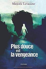 Plus douce est la vengeance par Marjorie Levasseur
