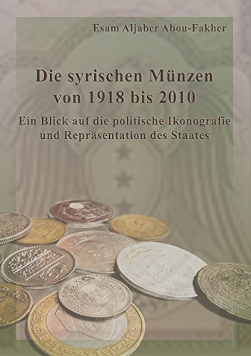 Die syrischen Münzen von 1918 bis 2010: Ein Blick auf die politische Ikonografie und Repräsentation des Staates (Land Französisch Antiquitäten)