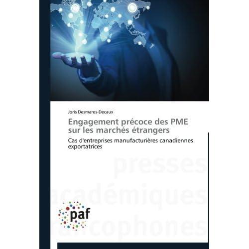Engagement pr????coce des PME sur les march????s ????trangers: Cas d'entreprises manufacturi????res canadiennes exportatrices (French Edition) by Joris Desmares-Decaux (2013-03-12)