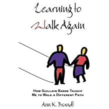 [Learning to Walk Again: How Guillain Barre Taught Me to Walk a Different Path] (By: Ann K Brandt) [published: December, 2002]