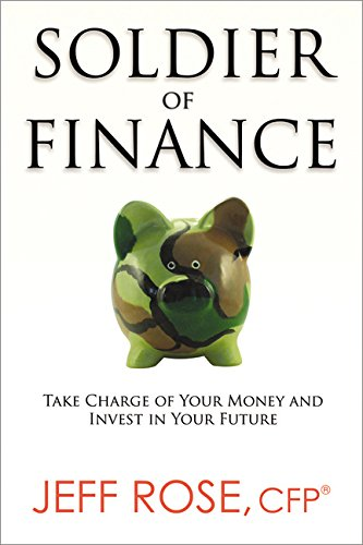 Soldier of Finance: Take Charge of Your Money and Invest in Your Future por Jeff Rose