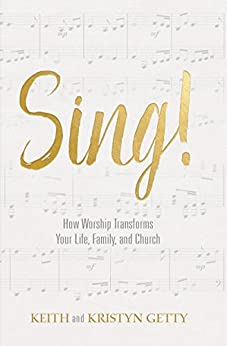 Sing!: How Worship Transforms Your Life, Family, and Church (English Edition) di [Getty, Keith, Getty, Kristyn]